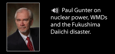 Paul Gunter on nuclear power, WMDs and the Fukushima Daiichi disaster
